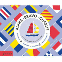 Alpha Bravo Charlie - Complete Book of Nautical Codes